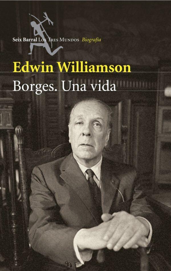 Mejores biografias escritores 2021 Borges. Una vida de Edwin Williamson