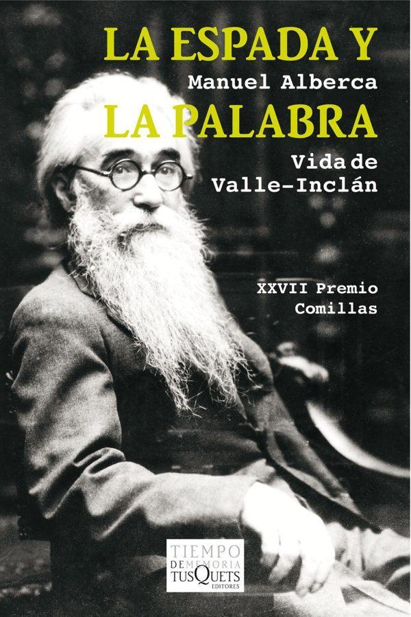 Mejores biografias escritores 2021 La espada y la palabra. Vida y obra de Valle Inclán, de Manuel Alberca