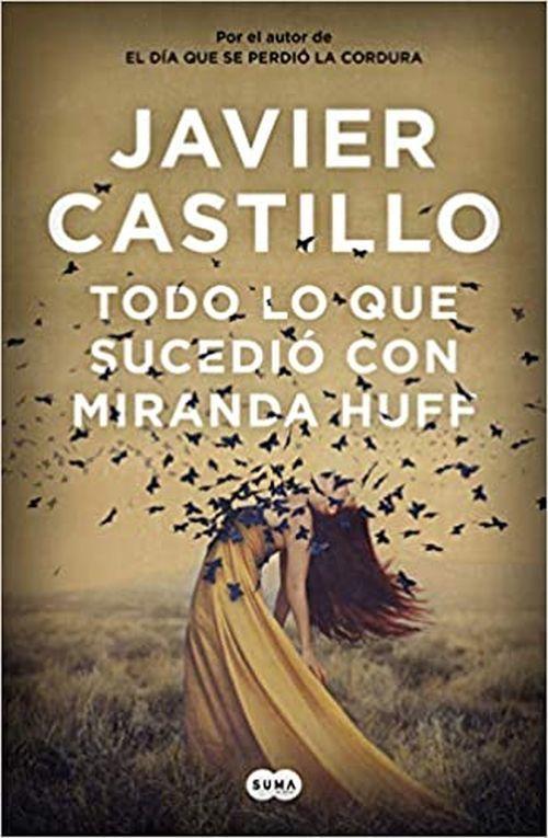 Todo lo que sucedió con Miranda Huff. Libro de Javier Castillo